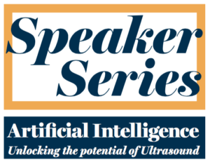 Speaker Series: Artificial intelligence - Unlocking the potential of ultrasound