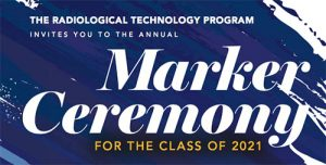 The Radiological Technology program invites you to the annual Marker Ceremony for the Class of 2021.