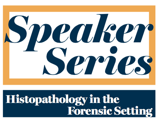 60th Speaker Series Histopathology in the Forensic Setting