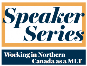 Speaker Series - Working in Northern Canada as a MLT
