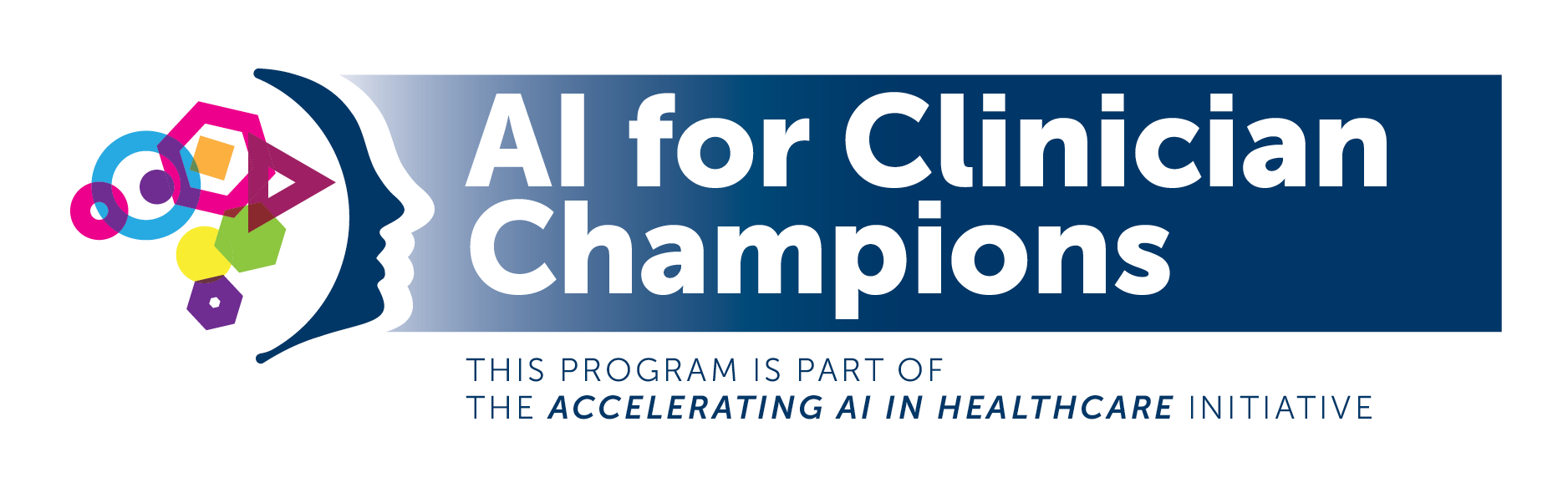 A logo of a right-facing head silhouette filled with colourful shapes. AI for Clinician Champions. This program is part of the Accelerating AI in Healthcare initiative.